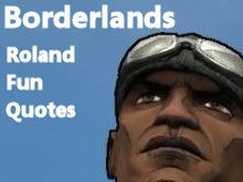 Borderlands Roland Fun Quotes